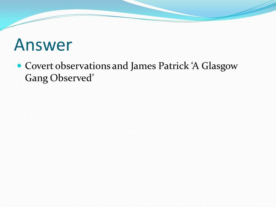 Answer Covert observations and James Patrick A Glasgow Gang Observed