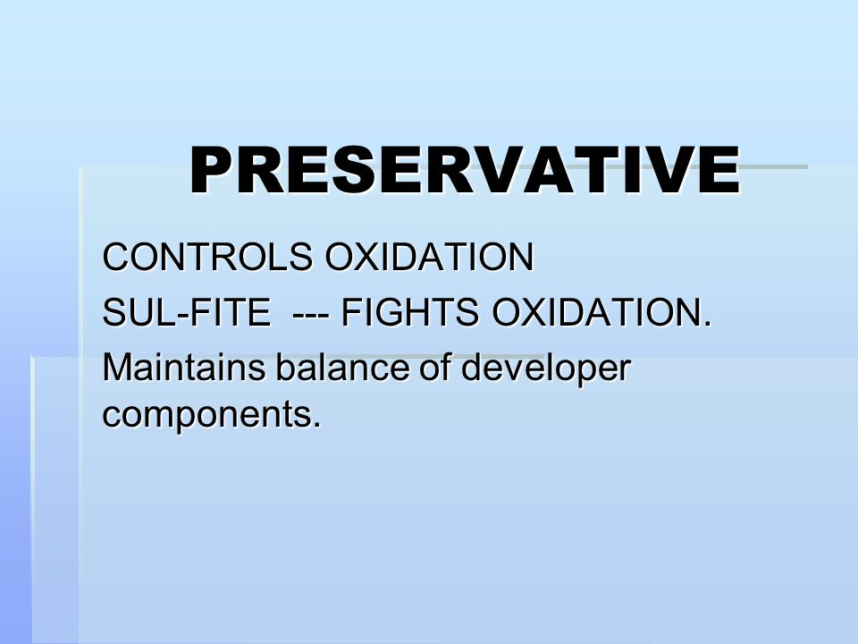 PRESERVATIVE CONTROLS OXIDATION SUL-FITE --- FIGHTS OXIDATION. Maintains balance of developer components.