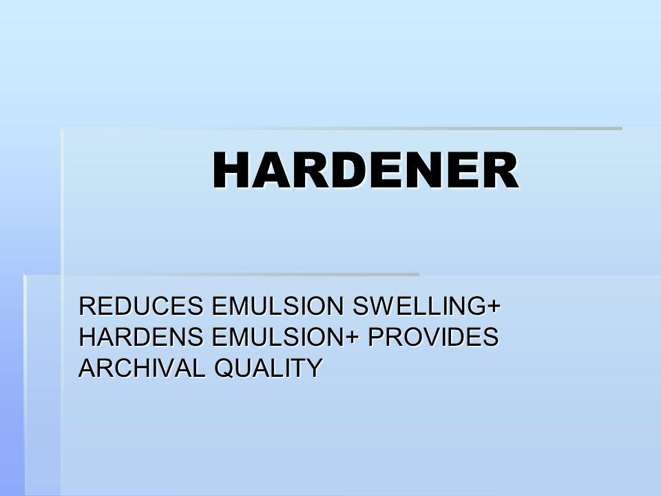 HARDENER REDUCES EMULSION SWELLING+ HARDENS EMULSION+ PROVIDES ARCHIVAL QUALITY