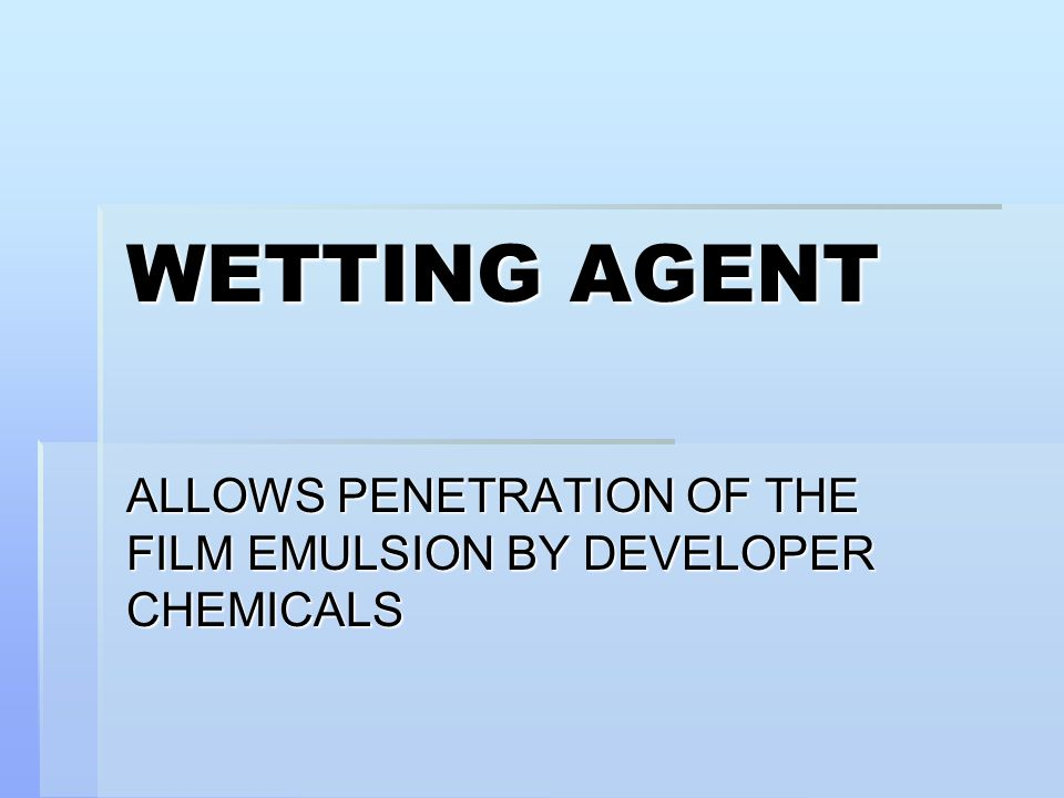 WETTING AGENT ALLOWS PENETRATION OF THE FILM EMULSION BY DEVELOPER CHEMICALS