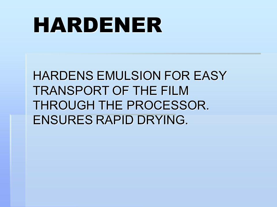 HARDENER HARDENS EMULSION FOR EASY TRANSPORT OF THE FILM THROUGH THE PROCESSOR. ENSURES RAPID DRYING.