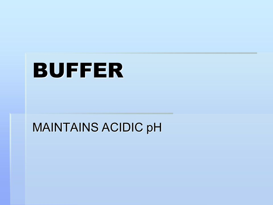 BUFFER MAINTAINS ACIDIC pH