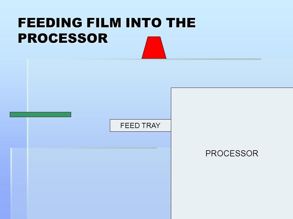 FEEDING FILM INTO THE PROCESSOR PROCESSOR FEED TRAY