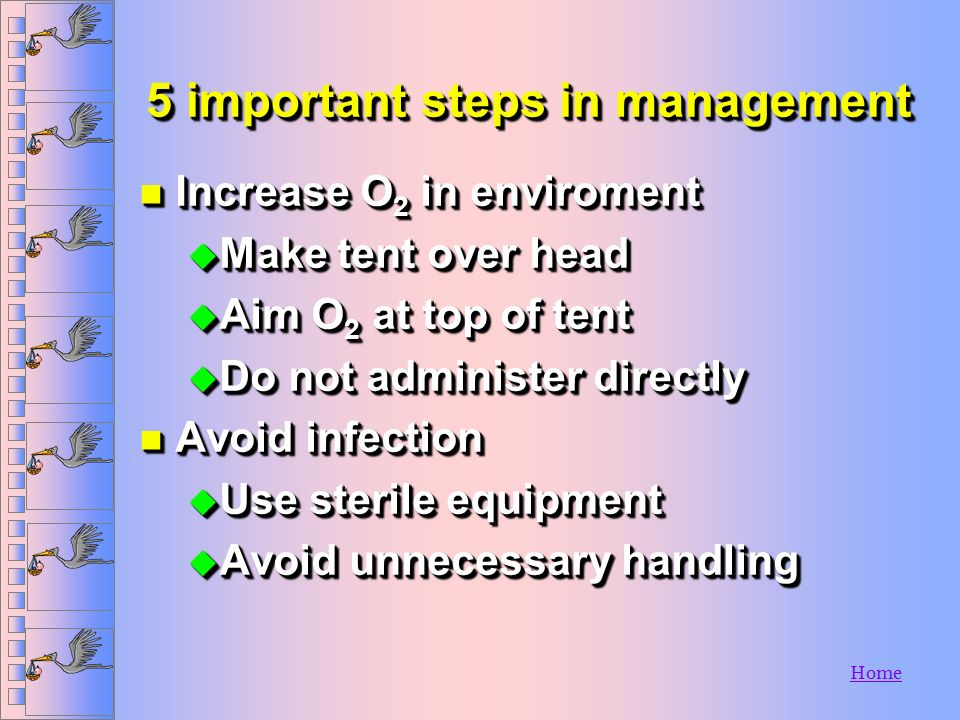 Home 5 important steps in management n Keep warm u 90-95 degrees F n Keep mouth, nose, and throat clear n Make sure cord not bleeding u Apply addition
