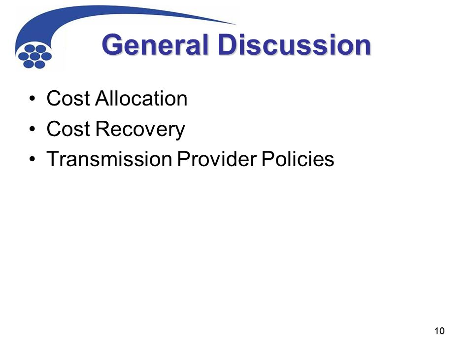 10 General Discussion Cost Allocation Cost Recovery Transmission Provider Policies