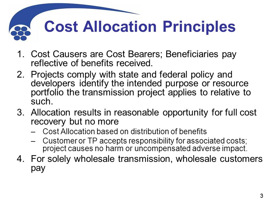33 Cost Allocation Principles 1.Cost Causers are Cost Bearers; Beneficiaries pay reflective of benefits received.