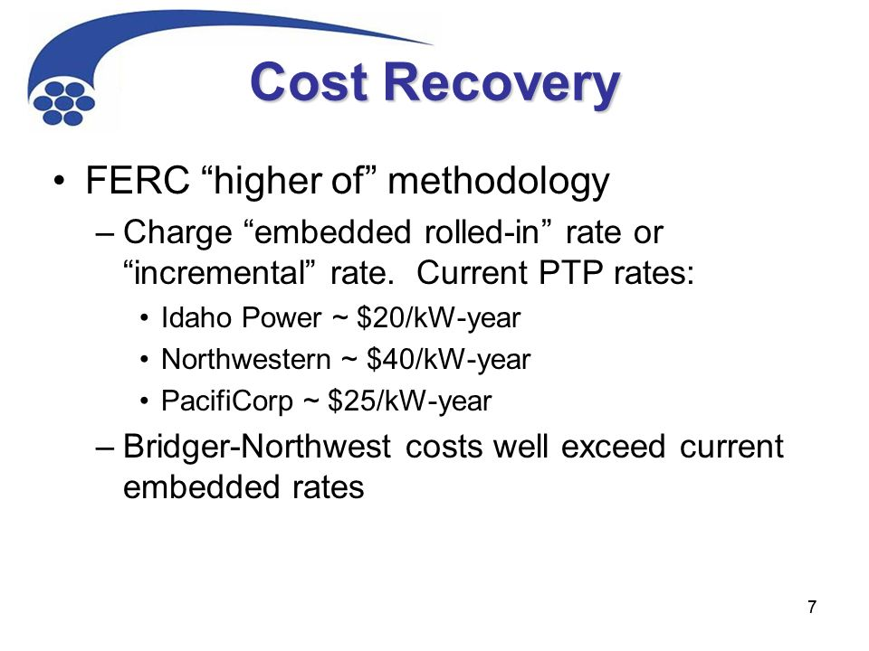 77 Cost Recovery FERC higher of methodology –Charge embedded rolled-in rate or incremental rate.