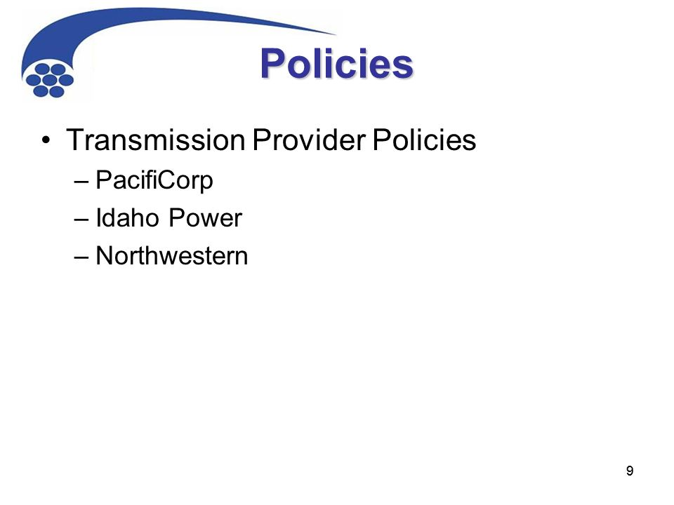 99 Policies Transmission Provider Policies –PacifiCorp –Idaho Power –Northwestern