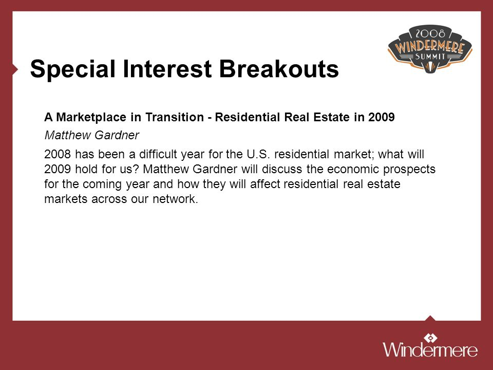 Special Interest Breakouts 2008 has been a difficult year for the U.S. residential market; what will 2009 hold for us? Matthew Gardner will discuss th