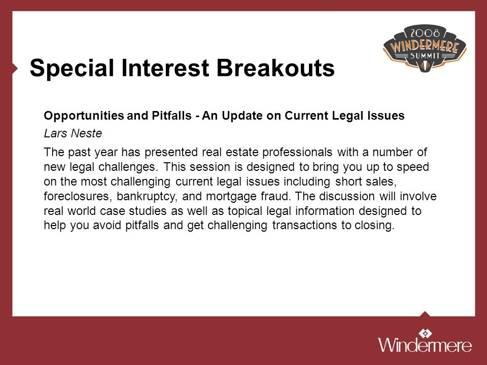 Special Interest Breakouts The past year has presented real estate professionals with a number of new legal challenges.