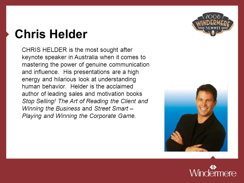 Chris Helder CHRIS HELDER is the most sought after keynote speaker in Australia when it comes to mastering the power of genuine communication and infl