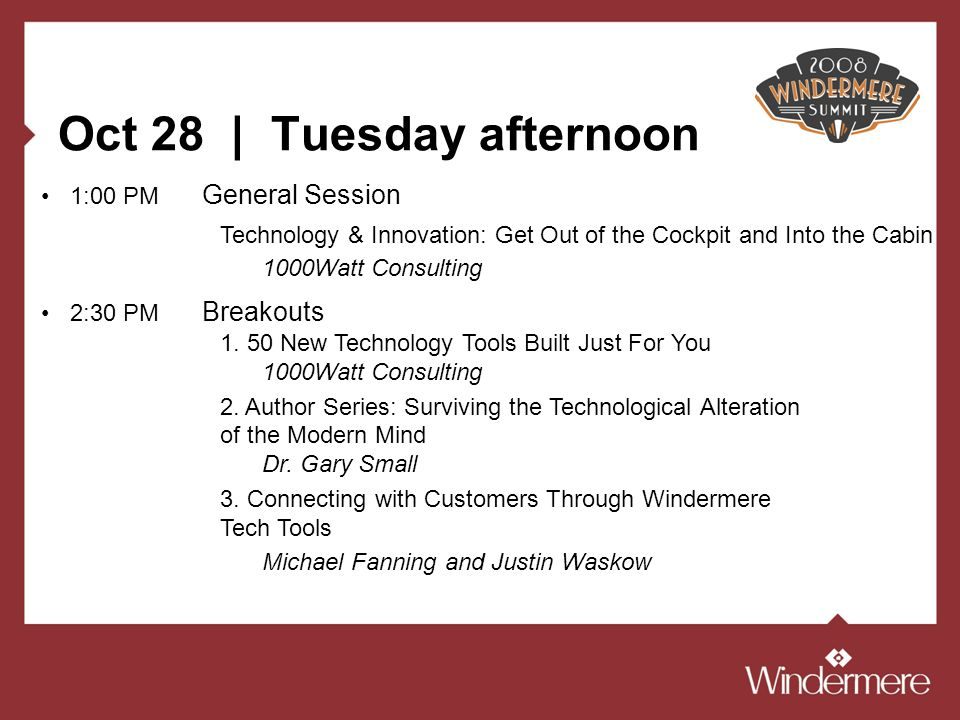 Oct 28 | Tuesday afternoon 1:00 PM General Session Technology & Innovation: Get Out of the Cockpit and Into the Cabin 1000Watt Consulting 2:30 PM Breakouts 1.