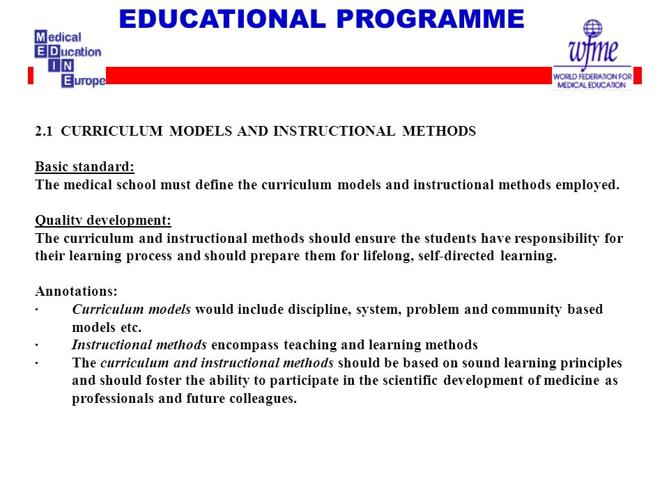 2.1 CURRICULUM MODELS AND INSTRUCTIONAL METHODS Basic standard: The medical school must define the curriculum models and instructional methods employe