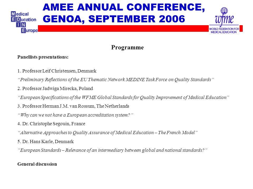 AMEE ANNUAL CONFERENCE, GENOA, SEPTEMBER 2006 Programme Panellists presentations: 1. Professor Leif Christensen, Denmark Preliminary Reflections of th