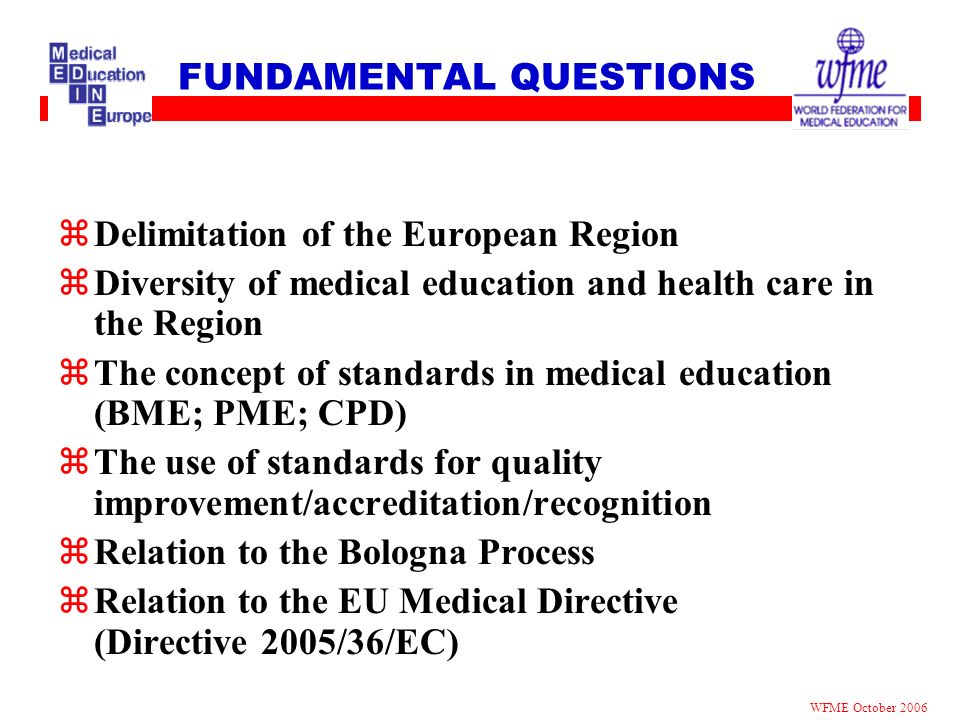 FUNDAMENTAL QUESTIONS zDelimitation of the European Region zDiversity of medical education and health care in the Region zThe concept of standards in