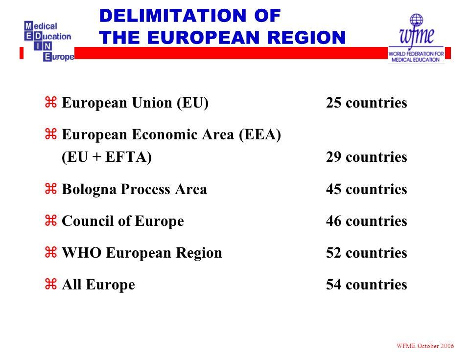 NUMBER OF MEDICAL SCHOOLS IN EUROPE zEuropean Union (EU)297 zEuropean Economic Area (EEA) (EU + EFTA) 308 zBologna Process Area476 zCouncil of Europe 476 zWHO European Region511 zAll Europe511 WFME October 2006