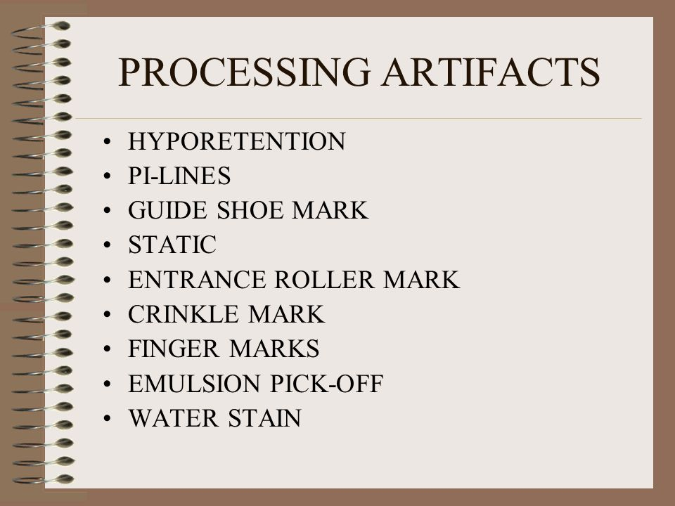 PROCESSING ARTIFACTS HYPORETENTION PI-LINES GUIDE SHOE MARK STATIC ENTRANCE ROLLER MARK CRINKLE MARK FINGER MARKS EMULSION PICK-OFF WATER STAIN