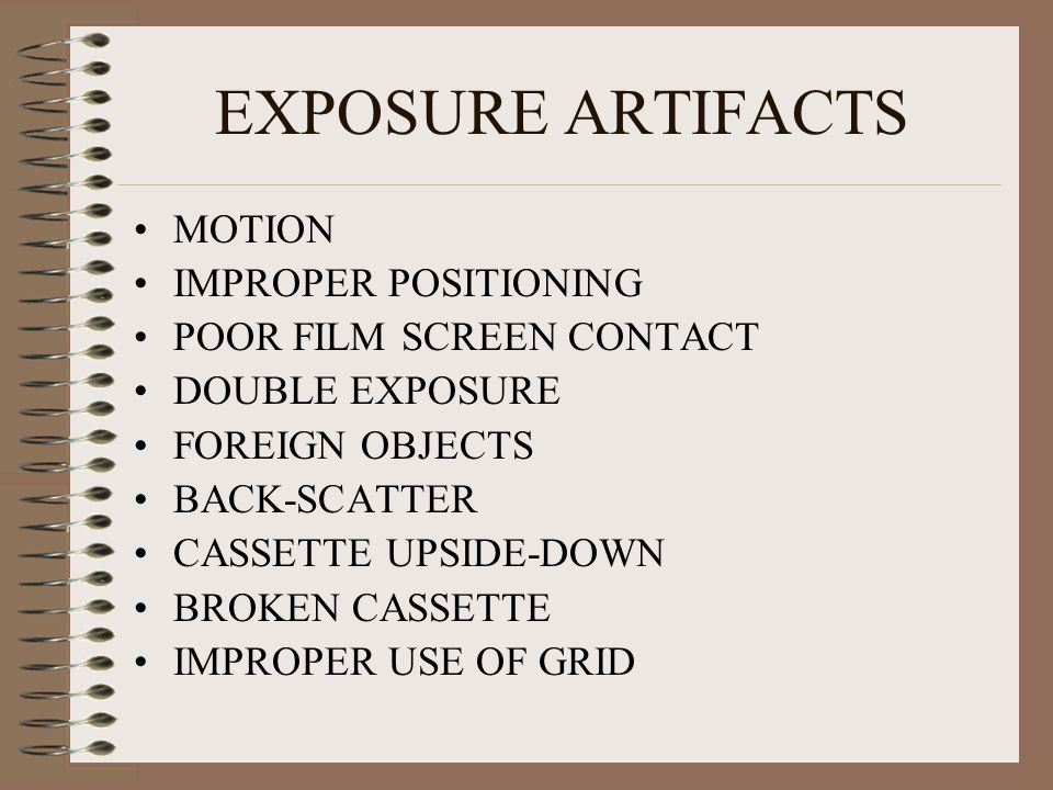 EXPOSURE ARTIFACTS MOTION IMPROPER POSITIONING POOR FILM SCREEN CONTACT DOUBLE EXPOSURE FOREIGN OBJECTS BACK-SCATTER CASSETTE UPSIDE-DOWN BROKEN CASSE