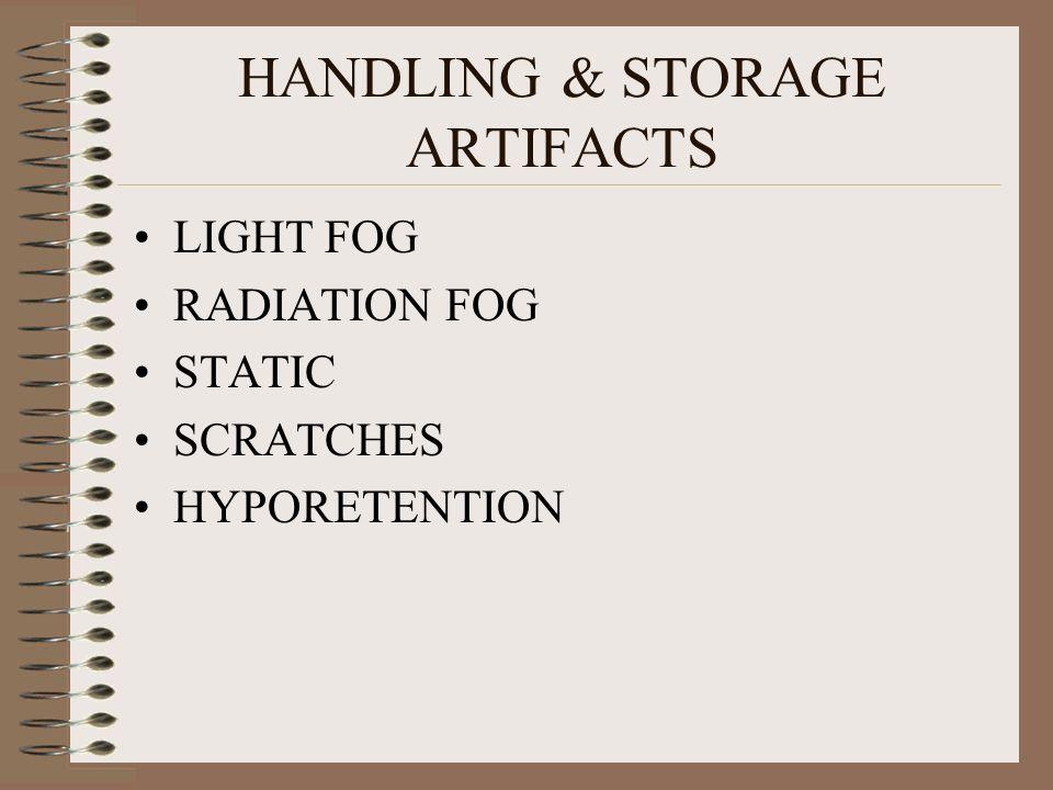 HANDLING & STORAGE ARTIFACTS LIGHT FOG RADIATION FOG STATIC SCRATCHES HYPORETENTION