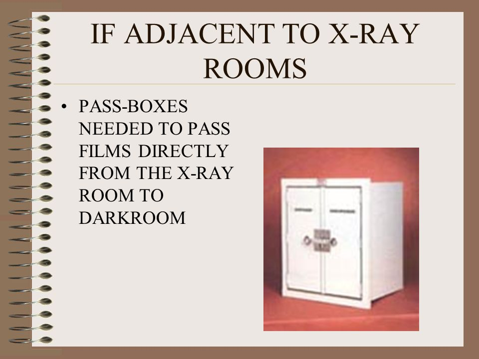 IF ADJACENT TO X-RAY ROOMS PASS-BOXES NEEDED TO PASS FILMS DIRECTLY FROM THE X-RAY ROOM TO DARKROOM