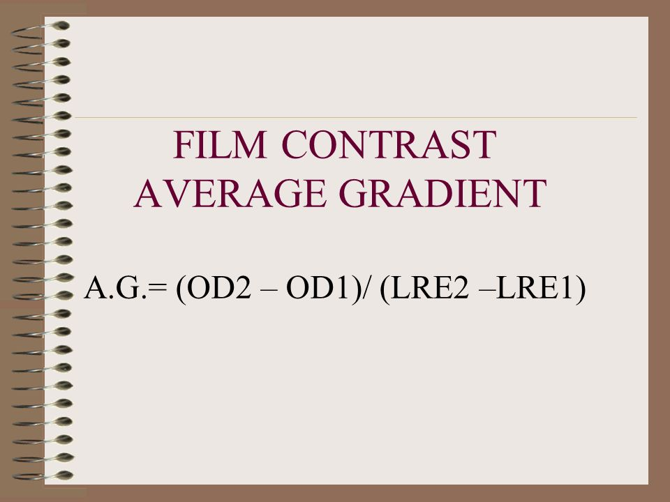 FILM CONTRAST AVERAGE GRADIENT A.G.= (OD2 – OD1)/ (LRE2 –LRE1)