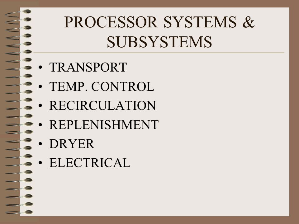 PROCESSOR SYSTEMS & SUBSYSTEMS TRANSPORT TEMP. CONTROL RECIRCULATION REPLENISHMENT DRYER ELECTRICAL