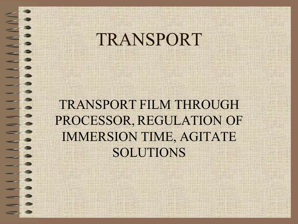 TRANSPORT TRANSPORT FILM THROUGH PROCESSOR, REGULATION OF IMMERSION TIME, AGITATE SOLUTIONS