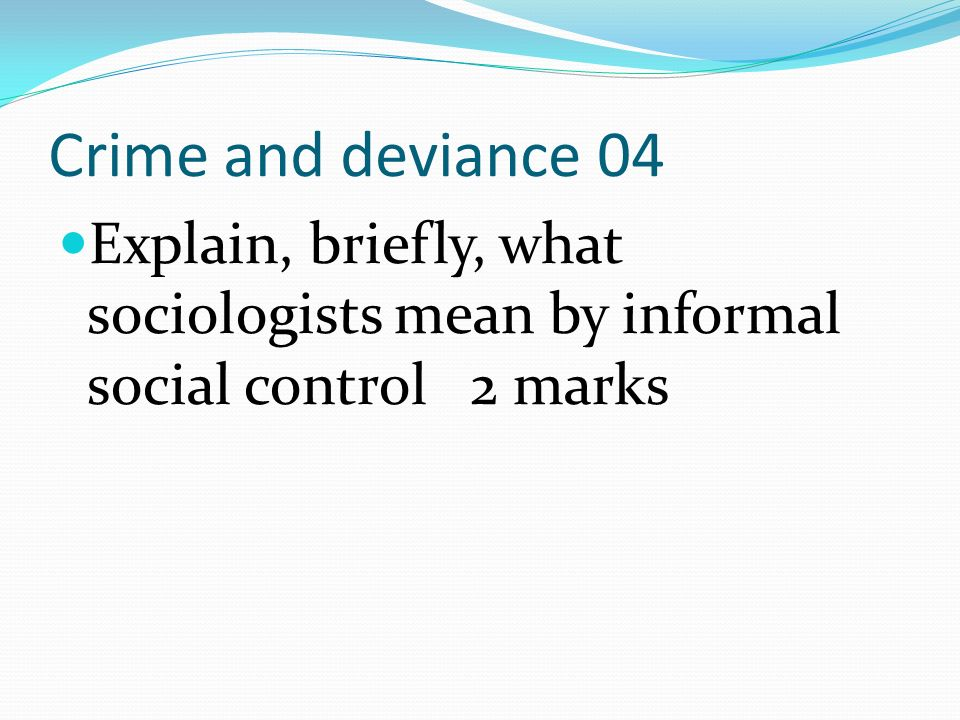 Ans 3 marks for identification with clear explanation explicitly linked to levels of social control.