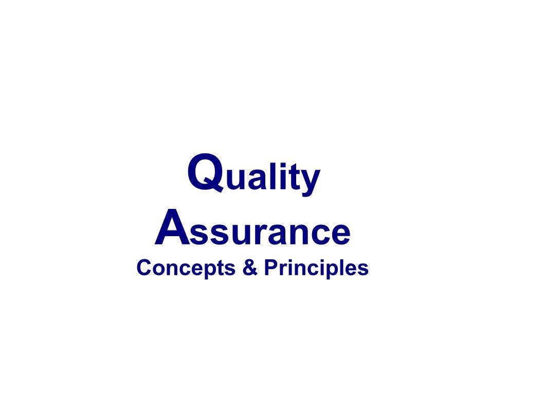 Q uality A ssurance Concepts & Principles