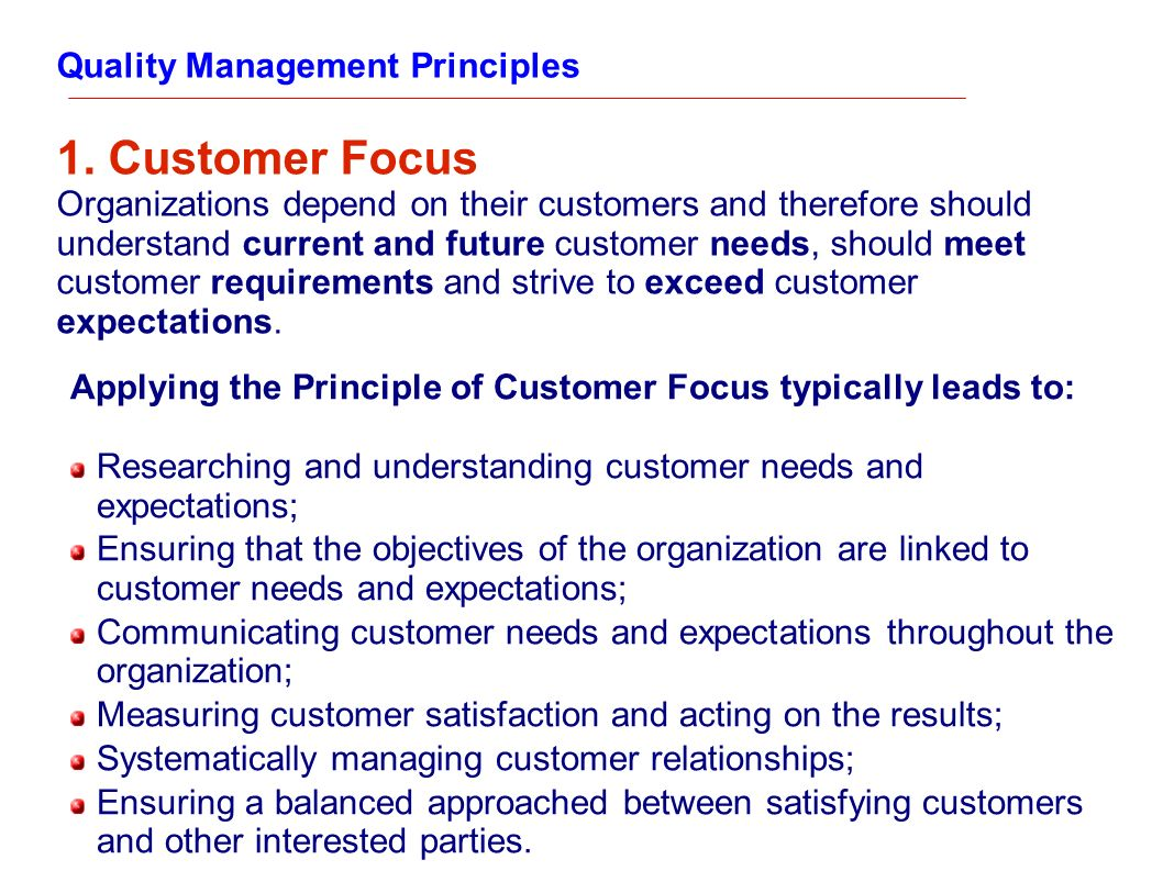 Quality Management Principles 1. Customer Focus Organizations depend on their customers and therefore should understand current and future customer ne
