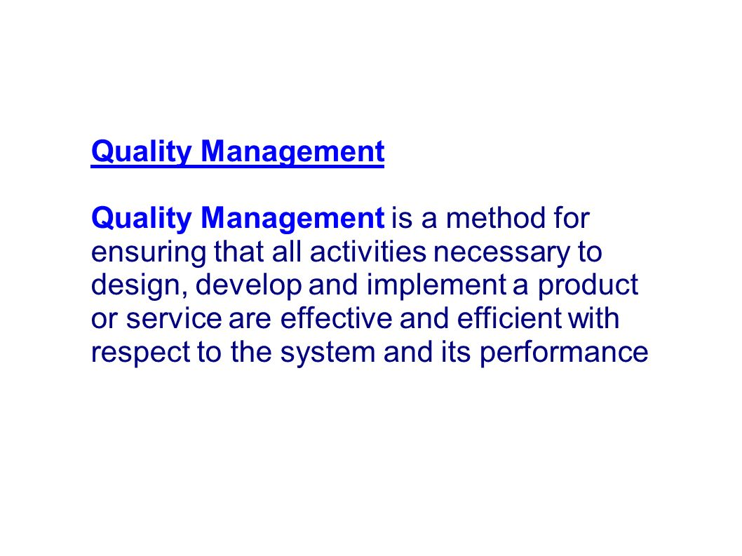 Quality Management is a method for ensuring that all activities necessary to design, develop and implement a product or service are effective and effi