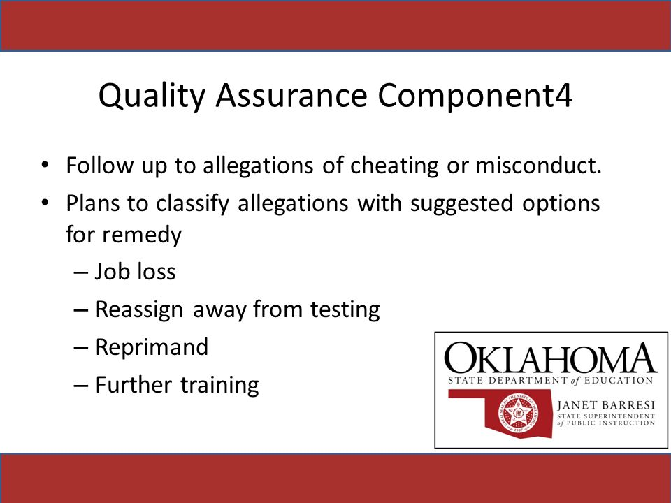 Quality Assurance Component4 Follow up to allegations of cheating or misconduct. Plans to classify allegations with suggested options for remedy – Job