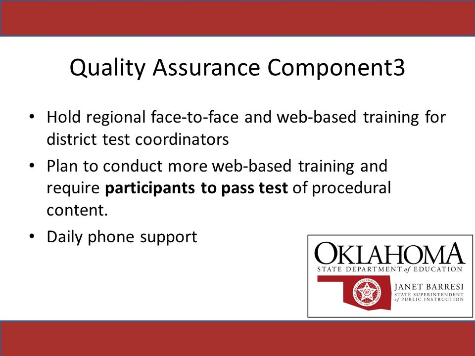 Quality Assurance Component3 Hold regional face-to-face and web-based training for district test coordinators Plan to conduct more web-based training