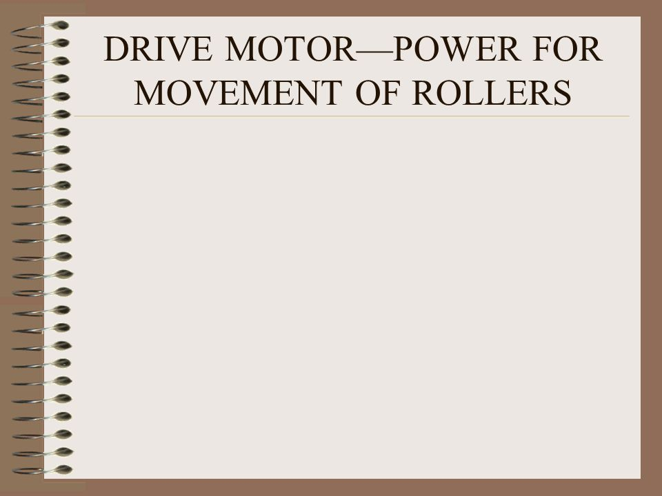 DRIVE MOTORPOWER FOR MOVEMENT OF ROLLERS