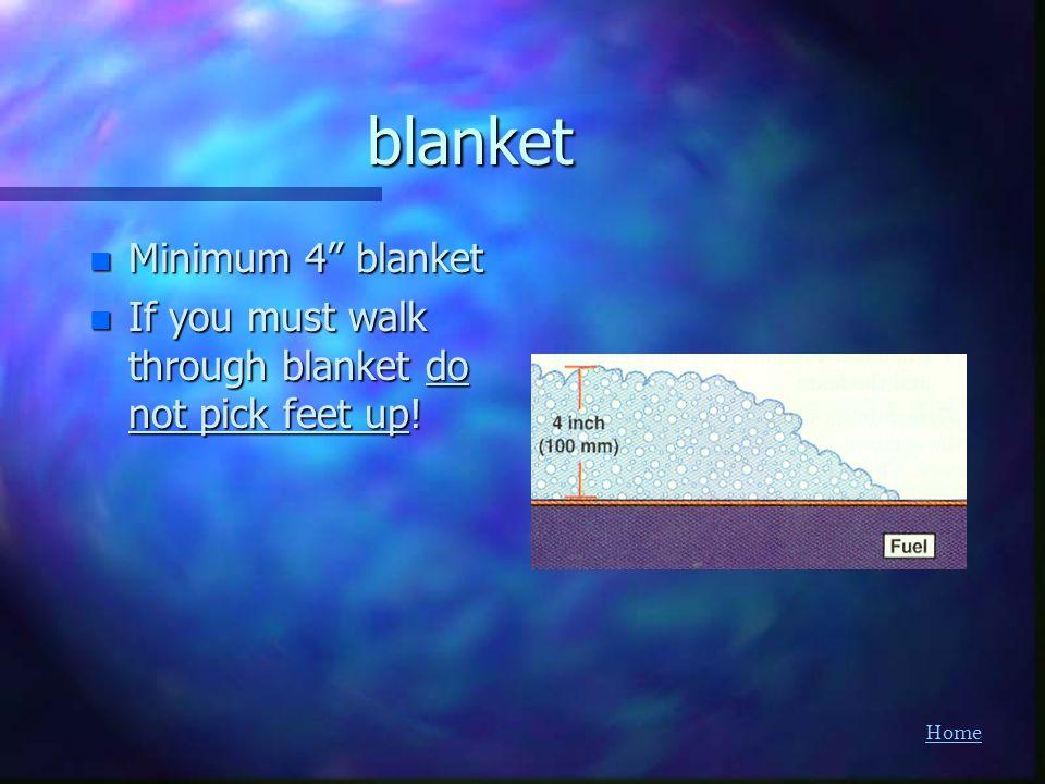 Homeblanket n Minimum 4 blanket n If you must walk through blanket do not pick feet up!