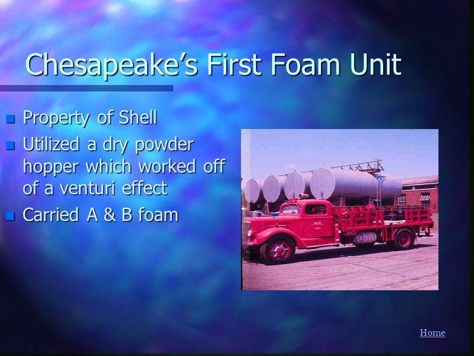 Chesapeakes First Foam Unit n Property of Shell n Utilized a dry powder hopper which worked off of a venturi effect n Carried A & B foam