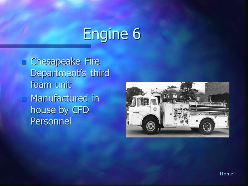 Home Engine 6 n Chesapeake Fire Departments third foam unit n Manufactured in house by CFD Personnel