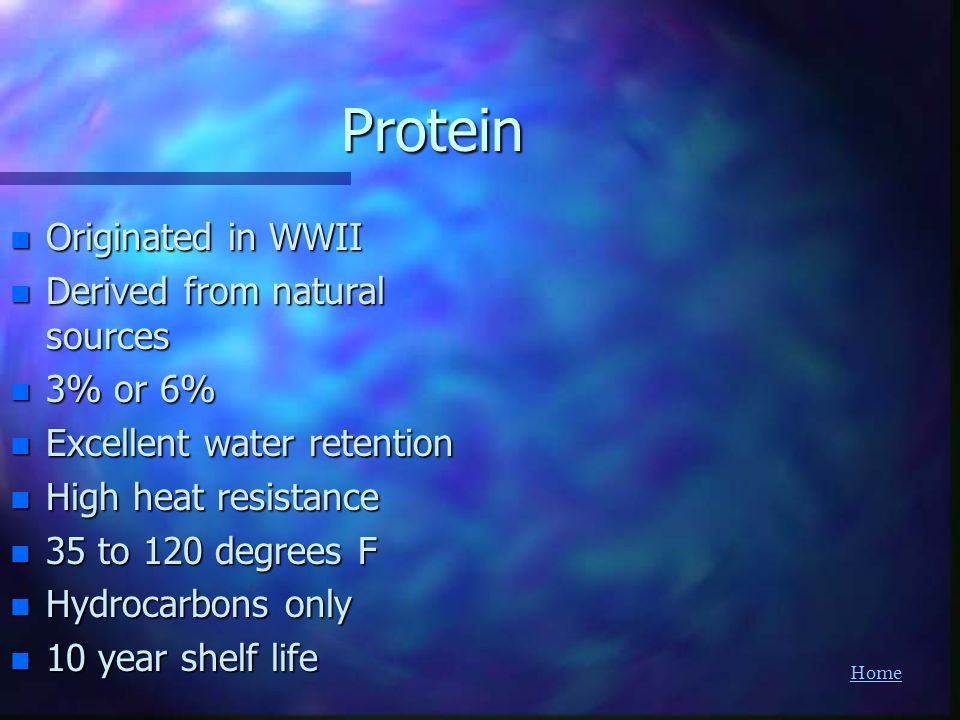HomeProtein n Originated in WWII n Derived from natural sources n 3% or 6% n Excellent water retention n High heat resistance n 35 to 120 degrees F n