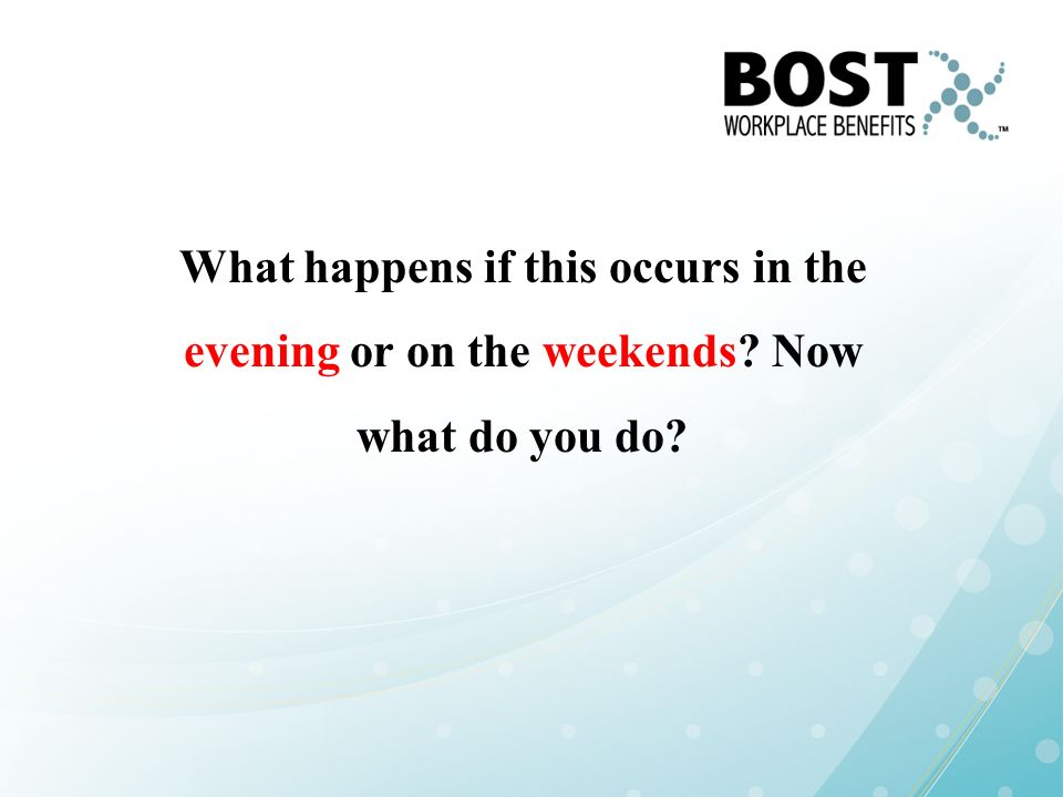 What happens if this occurs in the evening or on the weekends? Now what do you do?