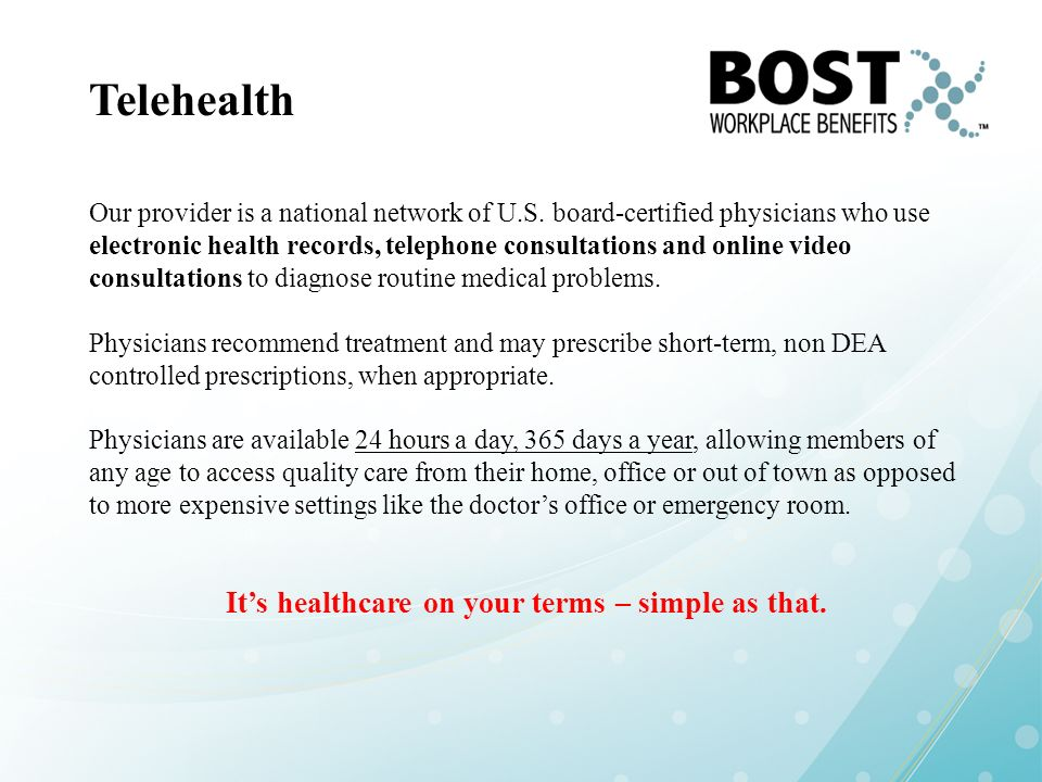 Telehealth Our provider is a national network of U.S. board-certified physicians who use electronic health records, telephone consultations and online