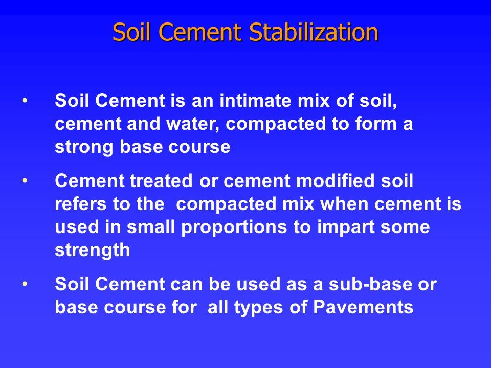 Soil Cement Stabilization Soil Cement is an intimate mix of soil, cement and water, compacted to form a strong base course Cement treated or cement mo