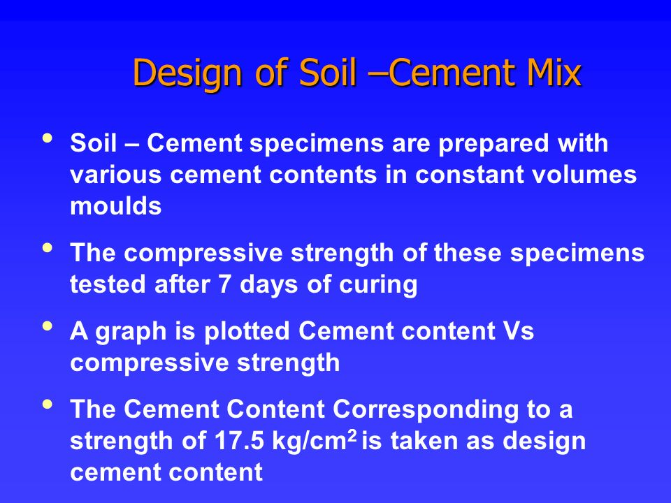 Design of Soil –Cement Mix Design of Soil –Cement Mix Soil – Cement specimens are prepared with various cement contents in constant volumes moulds The