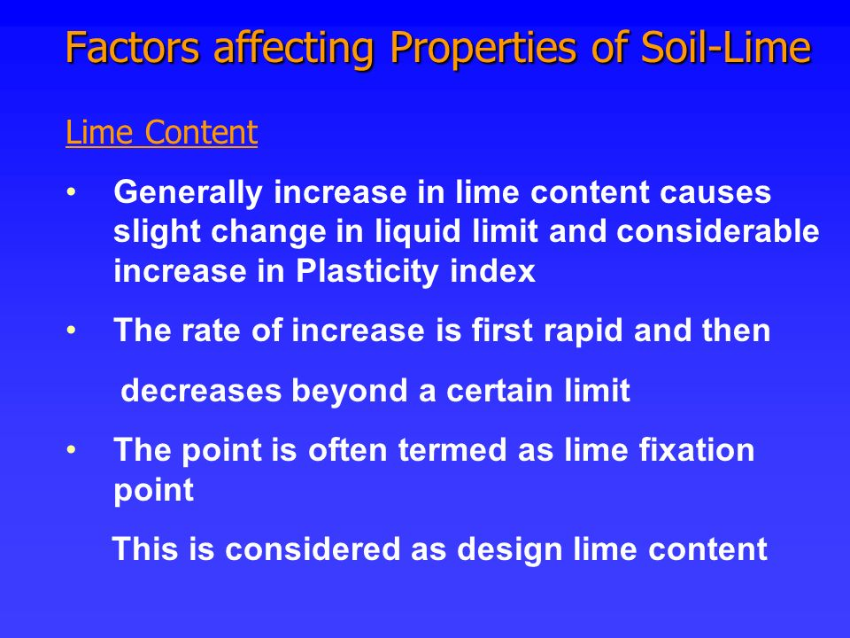 Factors affecting Properties of Soil-Lime Factors affecting Properties of Soil-Lime Lime Content Generally increase in lime content causes slight chan