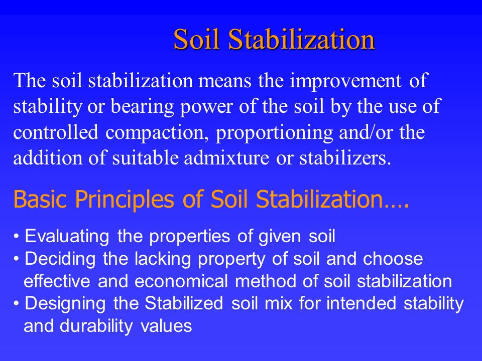 Soil Stabilization Soil Stabilization The soil stabilization means the improvement of stability or bearing power of the soil by the use of controlled
