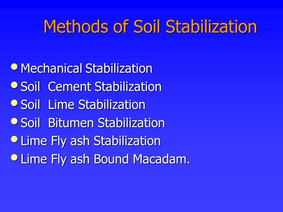 Methods of Soil Stabilization Methods of Soil Stabilization Mechanical Mechanical Stabilization Soil Soil Cement Stabilization Lime Stabilization Bitu