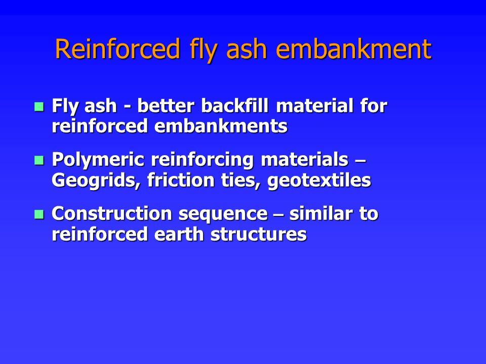 Reinforced fly ash embankment Fly ash - better backfill material for reinforced embankments Fly ash - better backfill material for reinforced embankme
