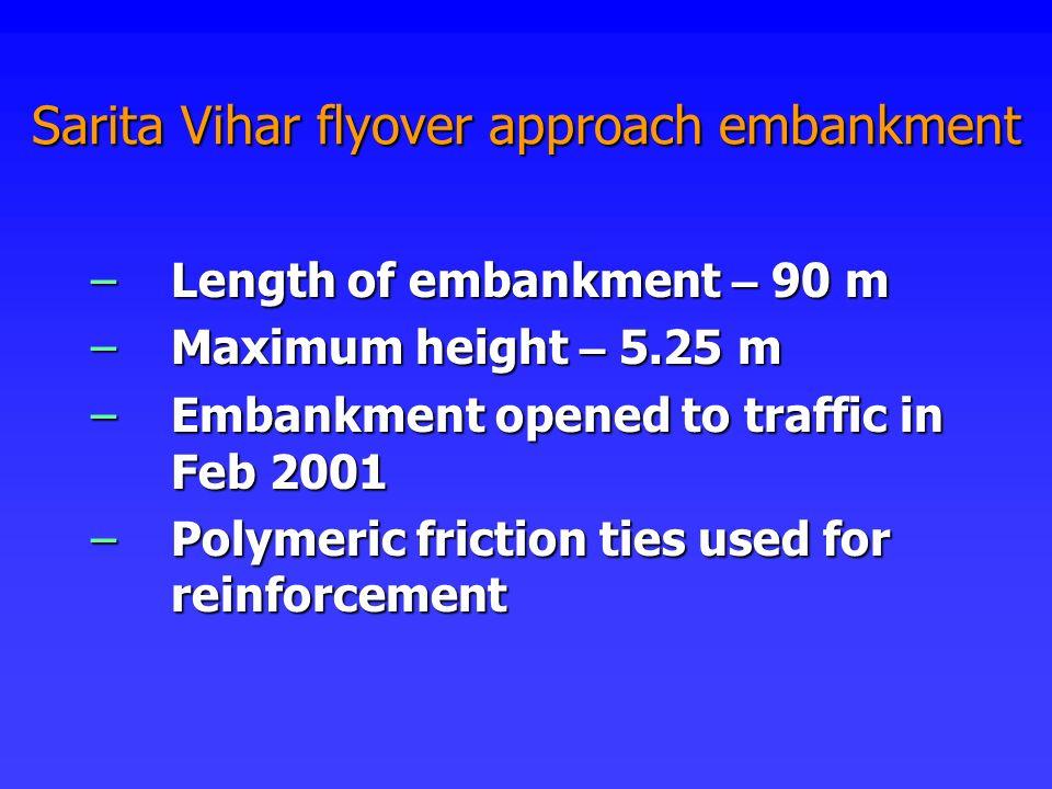 Sarita Vihar flyover approach embankment –Length of embankment – 90 m –Maximum height – 5.25 m –Embankment opened to traffic in Feb 2001 –Polymeric fr