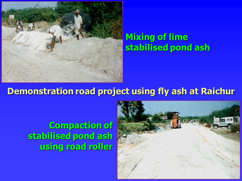 Mixing of lime stabilised pond ash Compaction of stabilised pond ash using road roller Demonstration road project using fly ash at Raichur