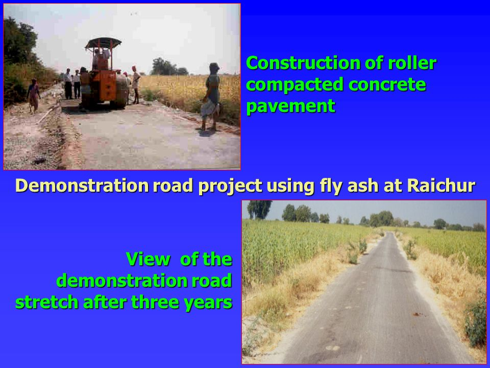 Construction of roller compacted concrete pavement View of the demonstration road stretch after three years Demonstration road project using fly ash a