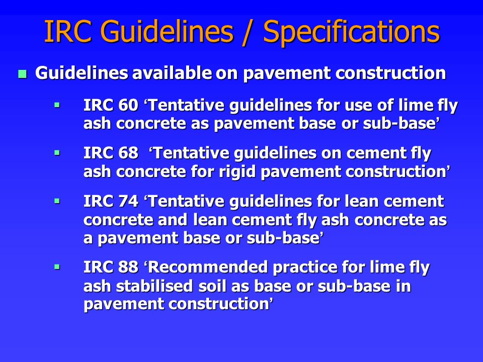 IRC Guidelines / Specifications Guidelines available on pavement construction Guidelines available on pavement construction IRC 60 Tentative guideline